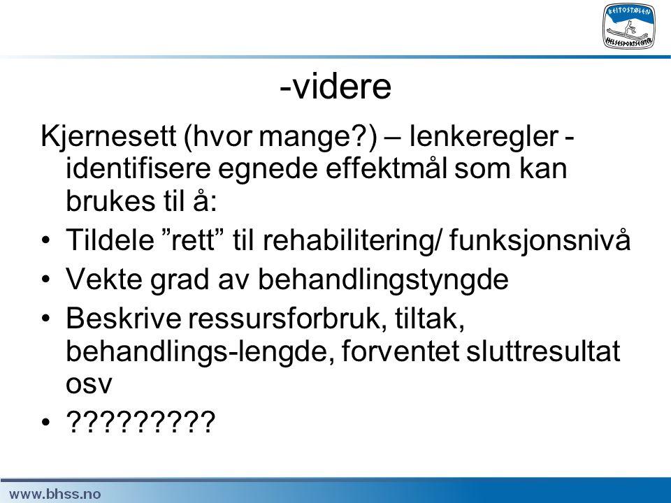 """-videre Kjernesett (hvor mange?) – lenkeregler - identifisere egnede effektmål som kan brukes til å: •Tildele """"rett"""" til rehabilitering/ funksjonsnivå"""
