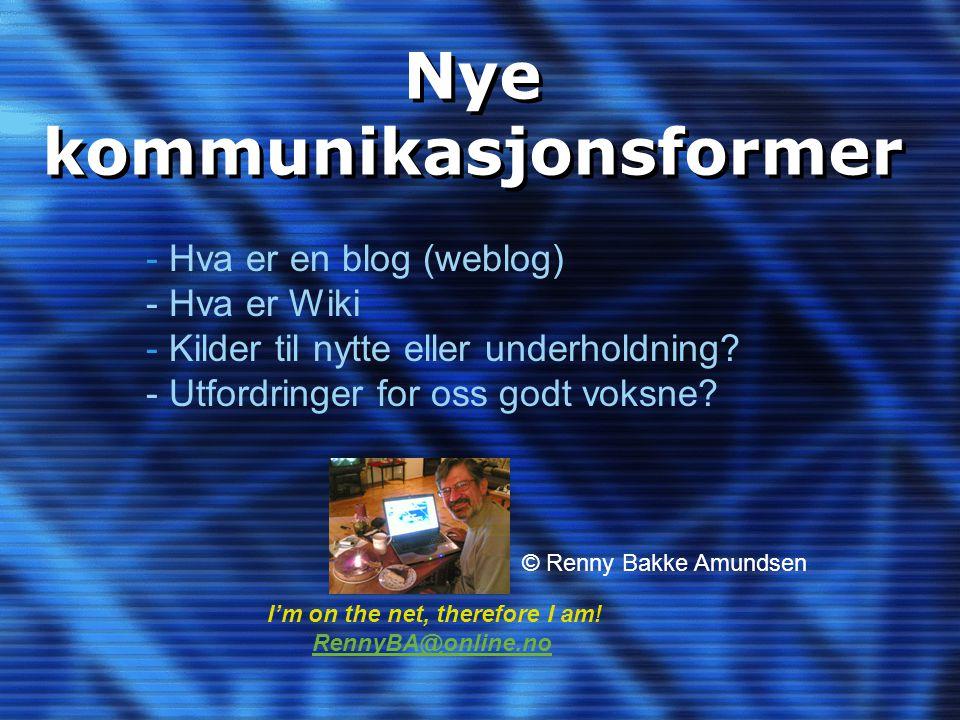 Nye kommunikasjonsformer - Hva er en blog (weblog) - Hva er Wiki - Kilder til nytte eller underholdning? - Utfordringer for oss godt voksne? I'm on th