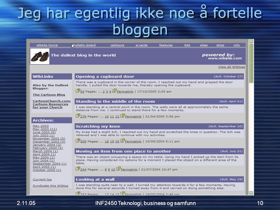2.11.05INF2450 Teknologi, business og samfunn10 Jeg har egentlig ikke noe å fortelle bloggen