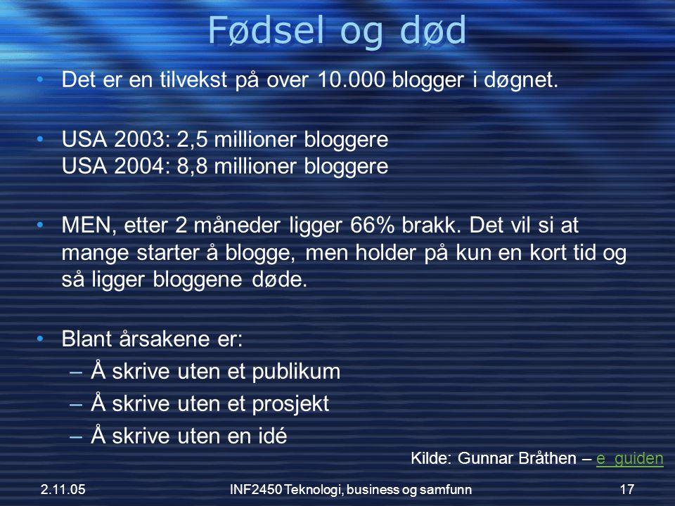 2.11.05INF2450 Teknologi, business og samfunn17 Fødsel og død •Det er en tilvekst på over 10.000 blogger i døgnet. •USA 2003: 2,5 millioner bloggere U