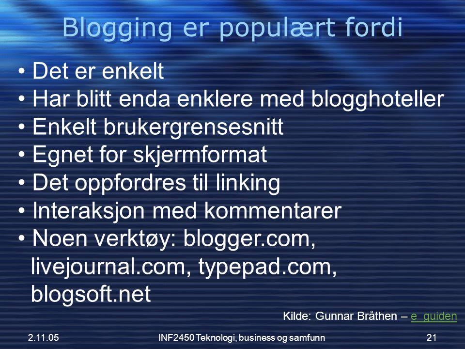 2.11.05INF2450 Teknologi, business og samfunn21 Blogging er populært fordi Kilde: Gunnar Bråthen – e_guidene_guiden • Det er enkelt • Har blitt enda e