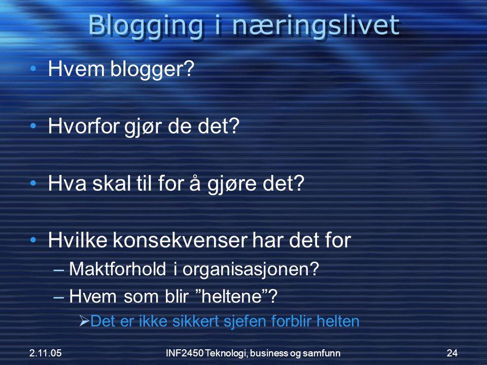 2.11.05INF2450 Teknologi, business og samfunn24 •Hvem blogger? •Hvorfor gjør de det? •Hva skal til for å gjøre det? •Hvilke konsekvenser har det for –