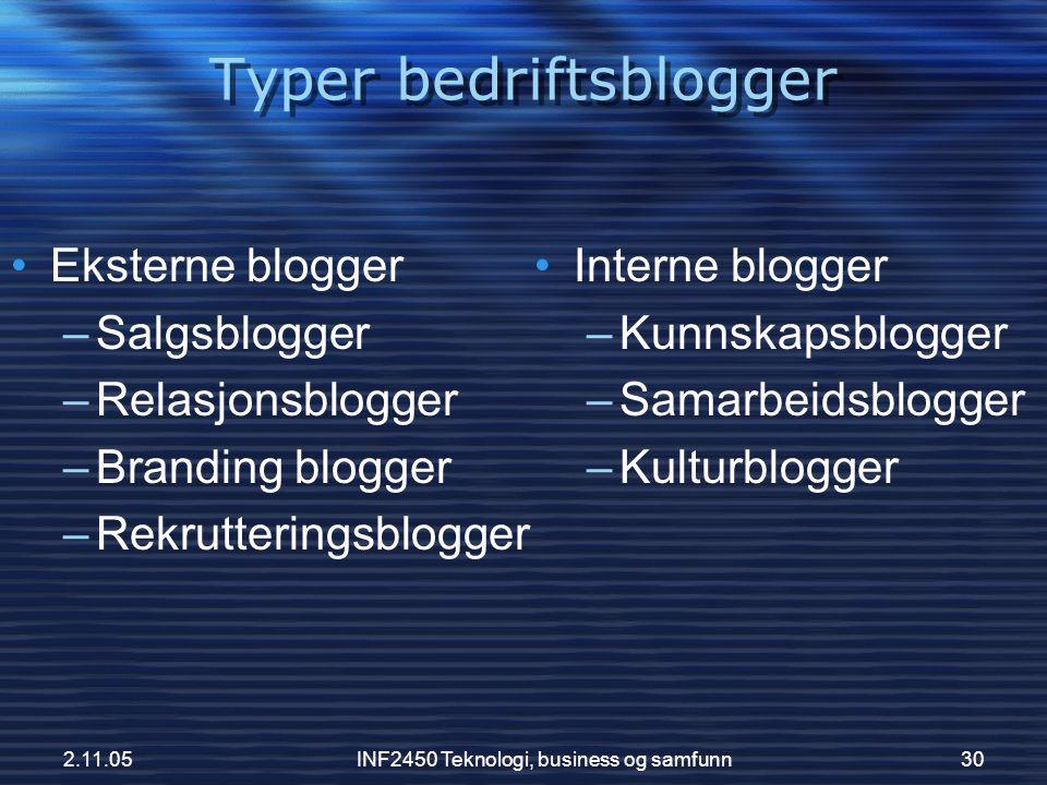 2.11.05INF2450 Teknologi, business og samfunn30 •Eksterne blogger –Salgsblogger –Relasjonsblogger –Branding blogger –Rekrutteringsblogger •Interne blo