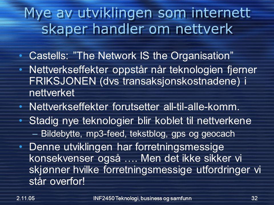 """2.11.05INF2450 Teknologi, business og samfunn32 •Castells: """"The Network IS the Organisation"""" •Nettverkseffekter oppstår når teknologien fjerner FRIKSJ"""