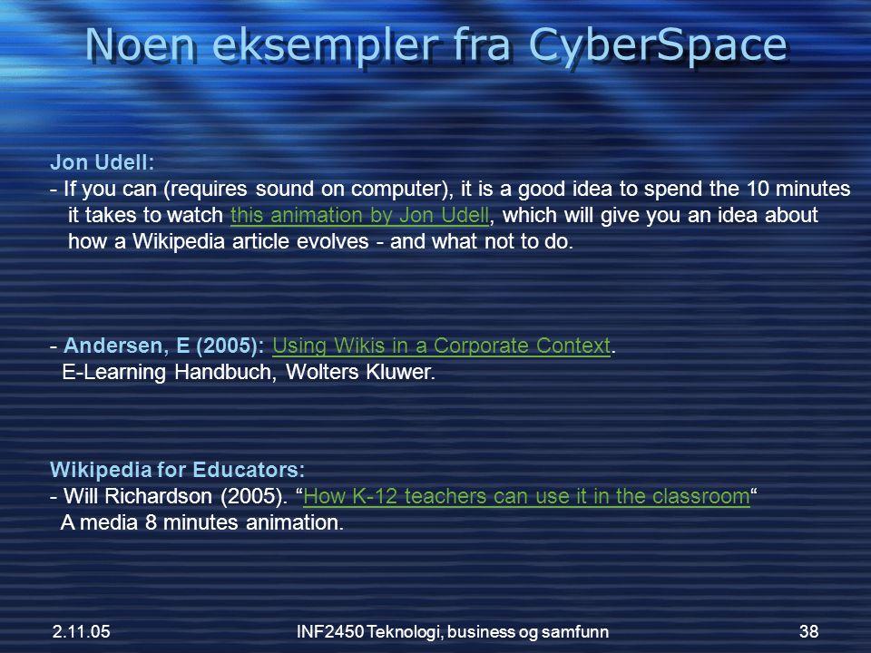 2.11.05INF2450 Teknologi, business og samfunn38 Noen eksempler fra CyberSpace Jon Udell: - If you can (requires sound on computer), it is a good idea