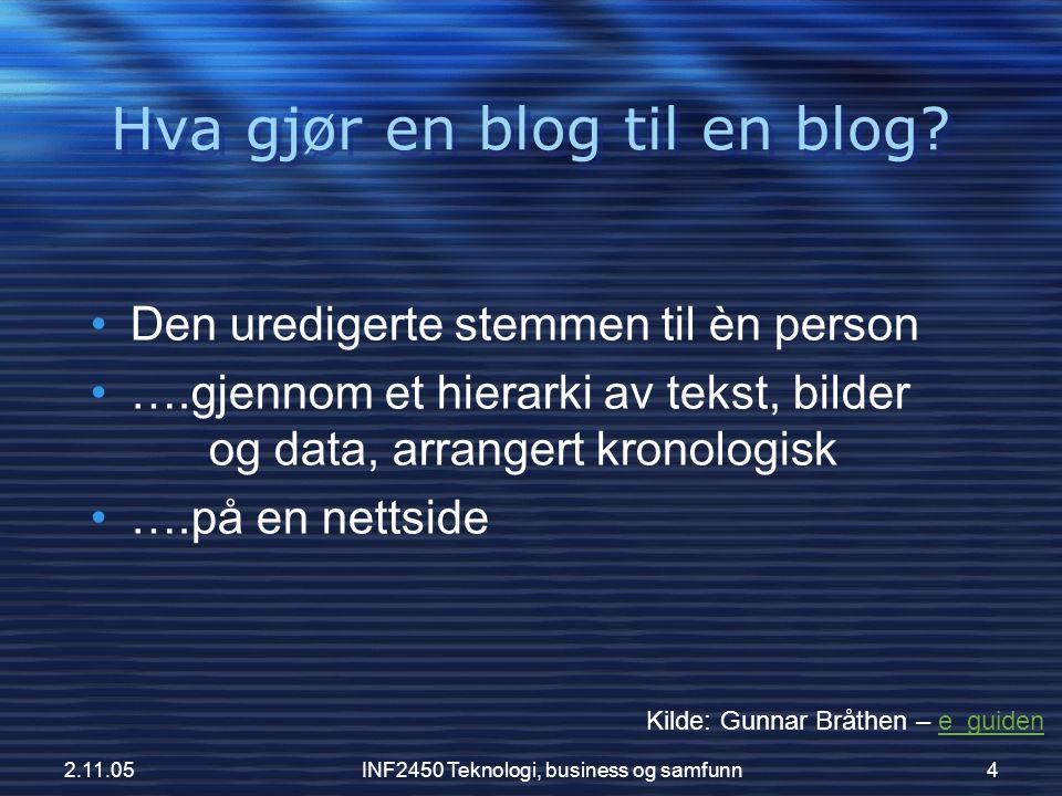 2.11.05INF2450 Teknologi, business og samfunn4 Hva gjør en blog til en blog? •Den uredigerte stemmen til èn person •….gjennom et hierarki av tekst, bi