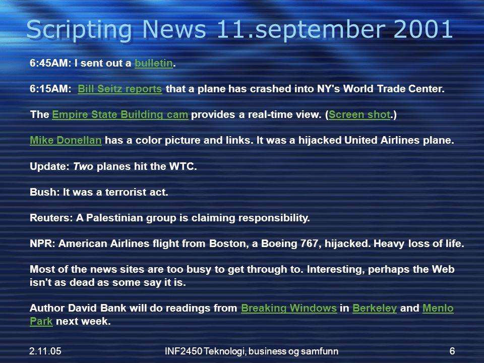 2.11.05INF2450 Teknologi, business og samfunn7 Scripting News 11.september 2001 Bulletin: Terrorist attack in NY Tue, Sep 11, 2001; by Dave Winer.