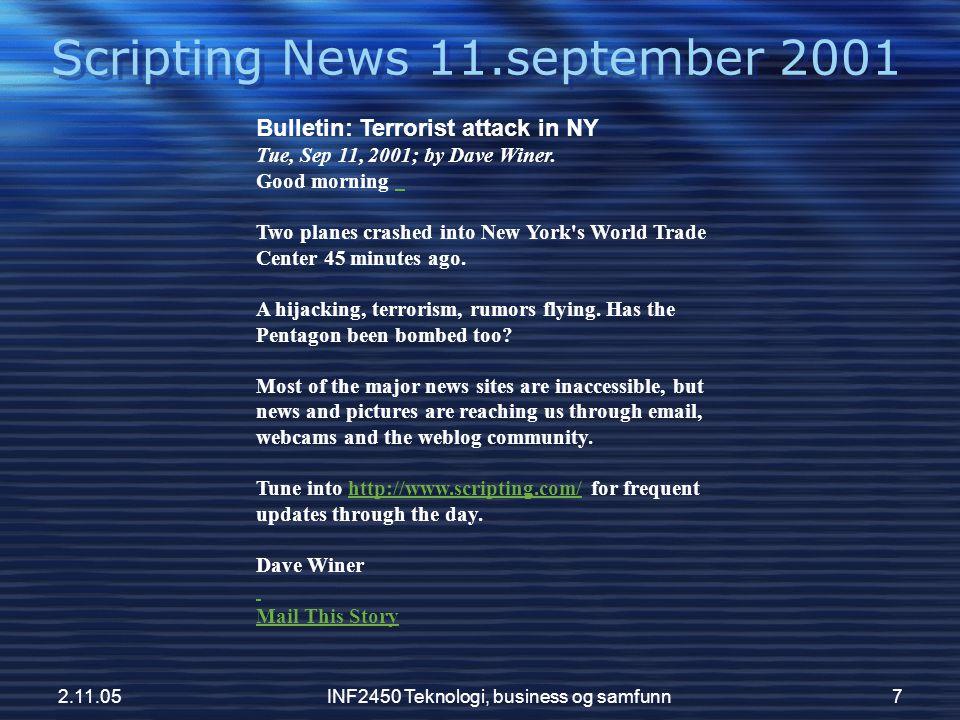 2.11.05INF2450 Teknologi, business og samfunn7 Scripting News 11.september 2001 Bulletin: Terrorist attack in NY Tue, Sep 11, 2001; by Dave Winer. Goo