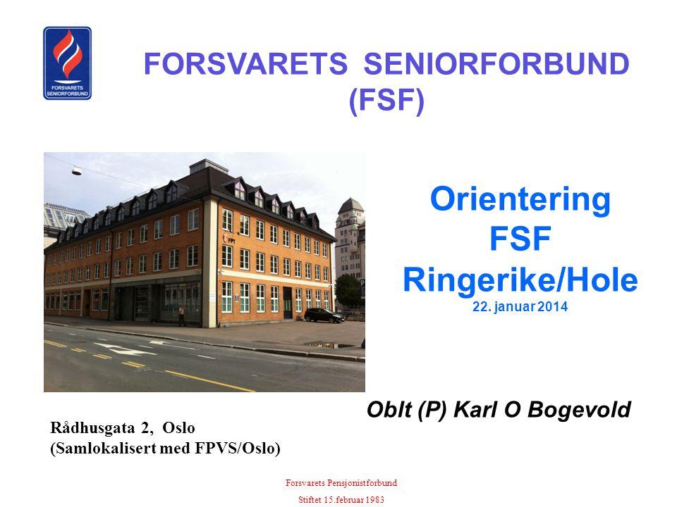 Forsvarets Pensjonistforbund Stiftet 15.februar 1983 FORSVARETS SENIORFORBUND (FSF) Rådhusgata 2, Oslo (Samlokalisert med FPVS/Oslo) Orientering FSF R