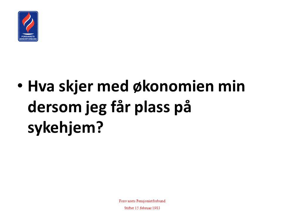 • Hva skjer med økonomien min dersom jeg får plass på sykehjem? Forsvarets Pensjonistforbund Stiftet 15.februar 1983