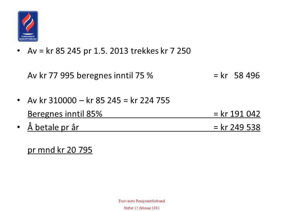 • Av = kr 85 245 pr 1.5. 2013 trekkes kr 7 250 Av kr 77 995 beregnes inntil 75 %= kr 58 496 • Av kr 310000 – kr 85 245 = kr 224 755 Beregnes inntil 85