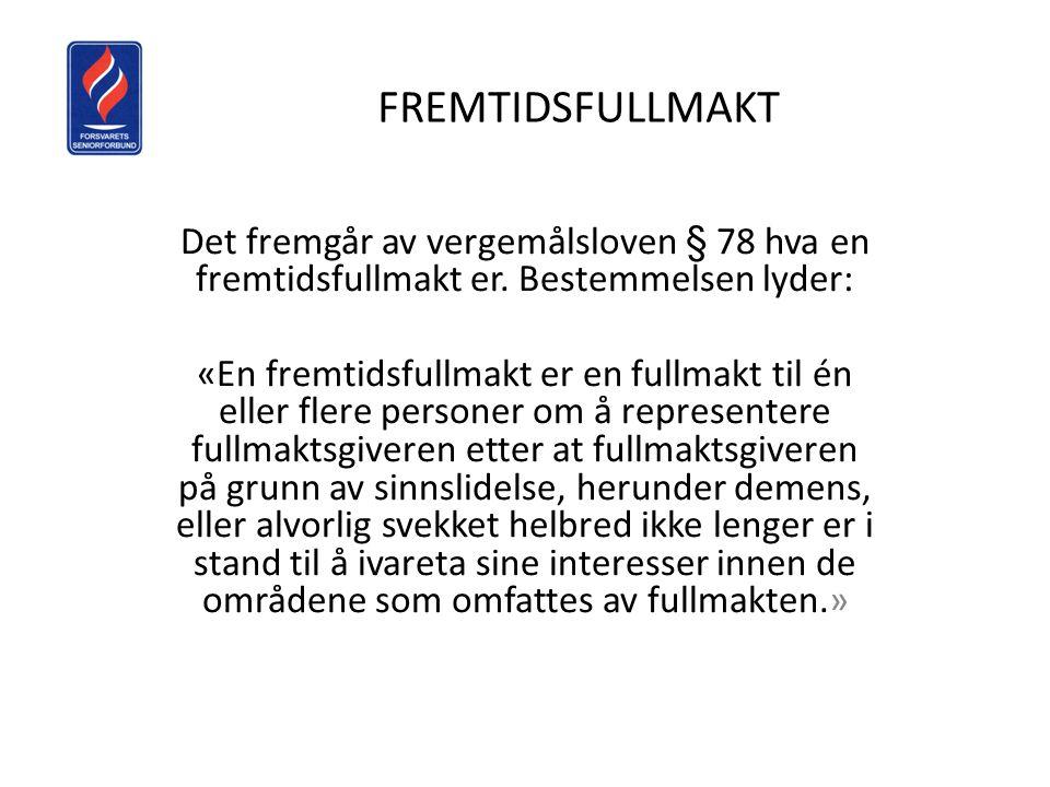 FREMTIDSFULLMAKT Det fremgår av vergemålsloven § 78 hva en fremtidsfullmakt er. Bestemmelsen lyder: «En fremtidsfullmakt er en fullmakt til én eller f