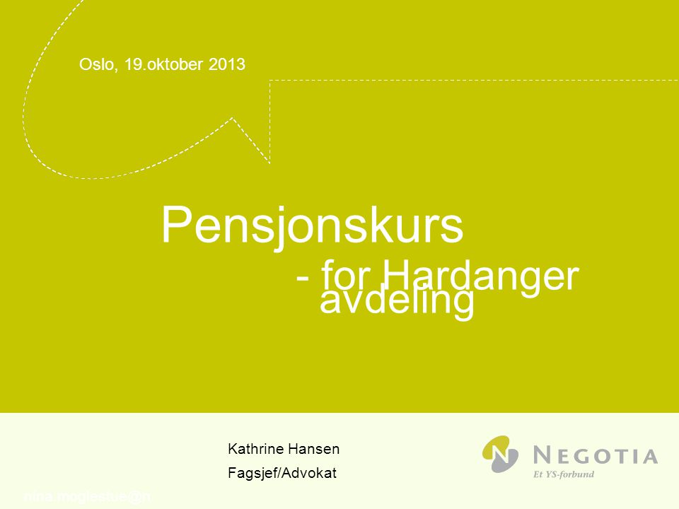 Oslo, 19.oktober 2013 Pensjonskurs - for Hardanger avdeling Kathrine Hansen Fagsjef/Advokat nina.moglestue@n
