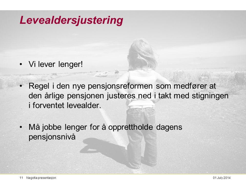 01 July 201411 Negotia presentasjon Levealdersjustering •Vi lever lenger.