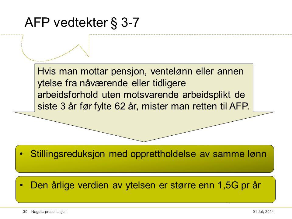AFP vedtekter § 3-7 01 July 201430 Negotia presentasjon Hvis man mottar pensjon, ventelønn eller annen ytelse fra nåværende eller tidligere arbeidsforhold uten motsvarende arbeidsplikt de siste 3 år før fylte 62 år, mister man retten til AFP.