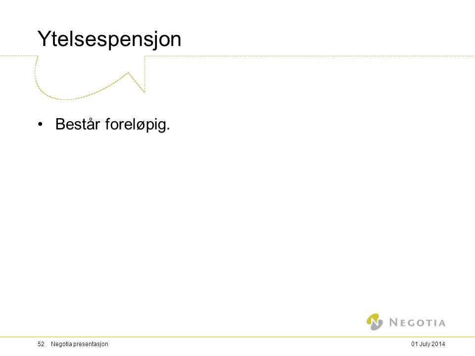 Ytelsespensjon •Består foreløpig. 01 July 201452 Negotia presentasjon