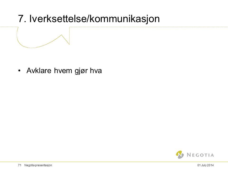7. Iverksettelse/kommunikasjon •Avklare hvem gjør hva 01 July 201471 Negotia presentasjon