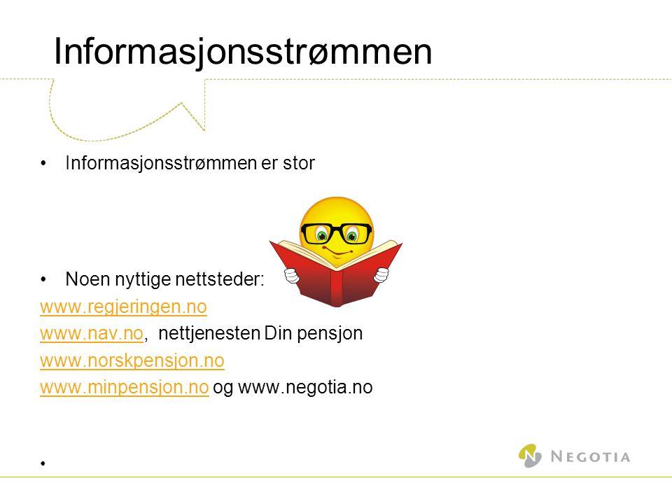 Informasjonsstrømmen •Informasjonsstrømmen er stor •Noen nyttige nettsteder: www.regjeringen.no www.nav.nowww.nav.no, nettjenesten Din pensjon www.norskpensjon.no www.minpensjon.nowww.minpensjon.no og www.negotia.no •