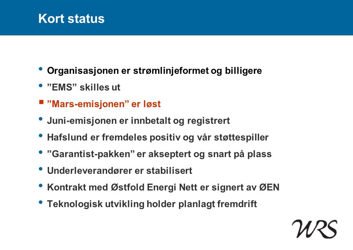 """Kort status • Organisasjonen er strømlinjeformet og billigere • """"EMS"""" skilles ut  """"Mars-emisjonen"""" er løst • Juni-emisjonen er innbetalt og registrer"""
