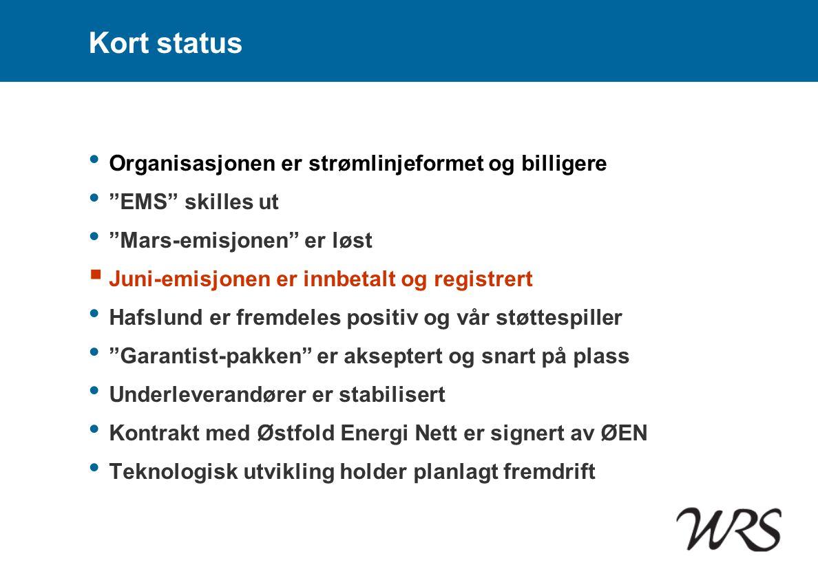 """Kort status • Organisasjonen er strømlinjeformet og billigere • """"EMS"""" skilles ut • """"Mars-emisjonen"""" er løst  Juni-emisjonen er innbetalt og registrer"""
