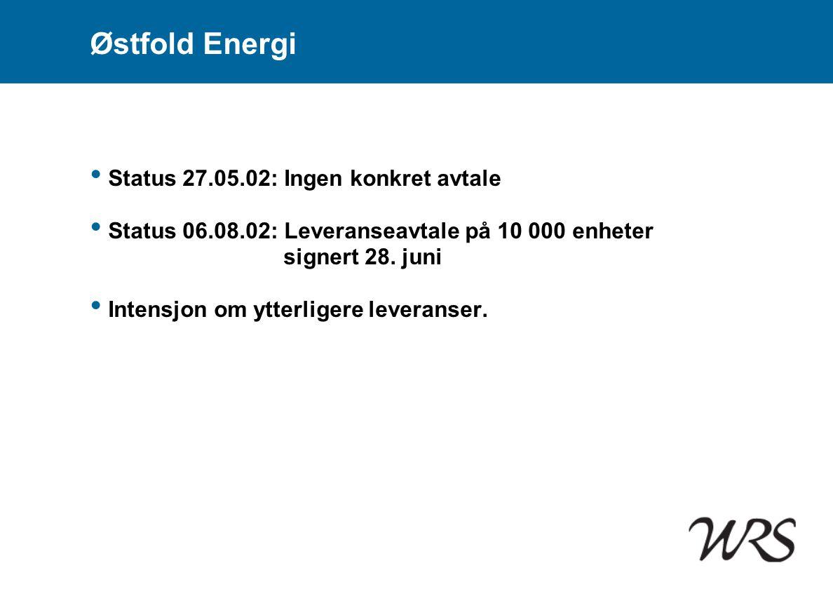 Østfold Energi • Status 27.05.02: Ingen konkret avtale • Status 06.08.02: Leveranseavtale på 10 000 enheter signert 28. juni • Intensjon om ytterliger