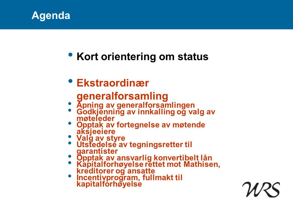 Agenda • Kort orientering om status • Ekstraordinær generalforsamling • Åpning av generalforsamlingen • Godkjenning av innkalling og valg av møteleder