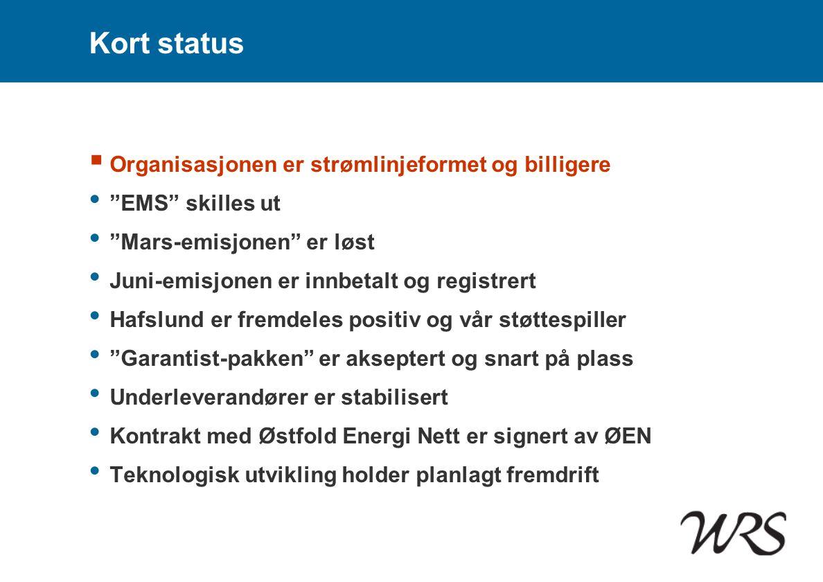 """Kort status  Organisasjonen er strømlinjeformet og billigere • """"EMS"""" skilles ut • """"Mars-emisjonen"""" er løst • Juni-emisjonen er innbetalt og registrer"""