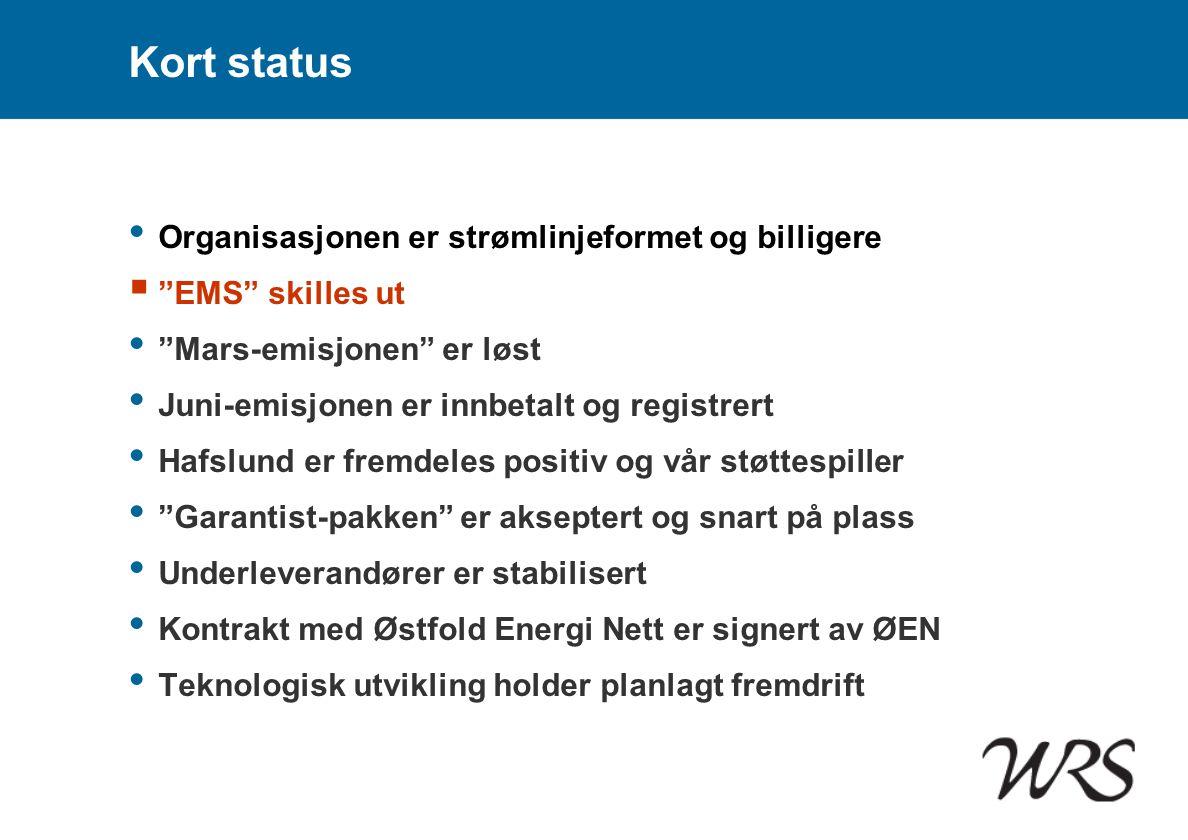 """Kort status • Organisasjonen er strømlinjeformet og billigere  """"EMS"""" skilles ut • """"Mars-emisjonen"""" er løst • Juni-emisjonen er innbetalt og registrer"""