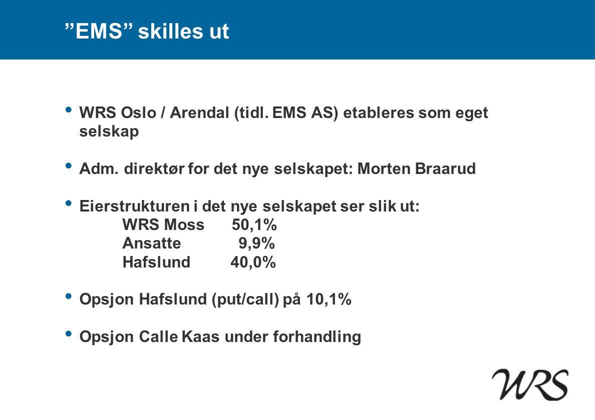 """""""EMS"""" skilles ut • WRS Oslo / Arendal (tidl. EMS AS) etableres som eget selskap • Adm. direktør for det nye selskapet: Morten Braarud • Eierstrukturen"""