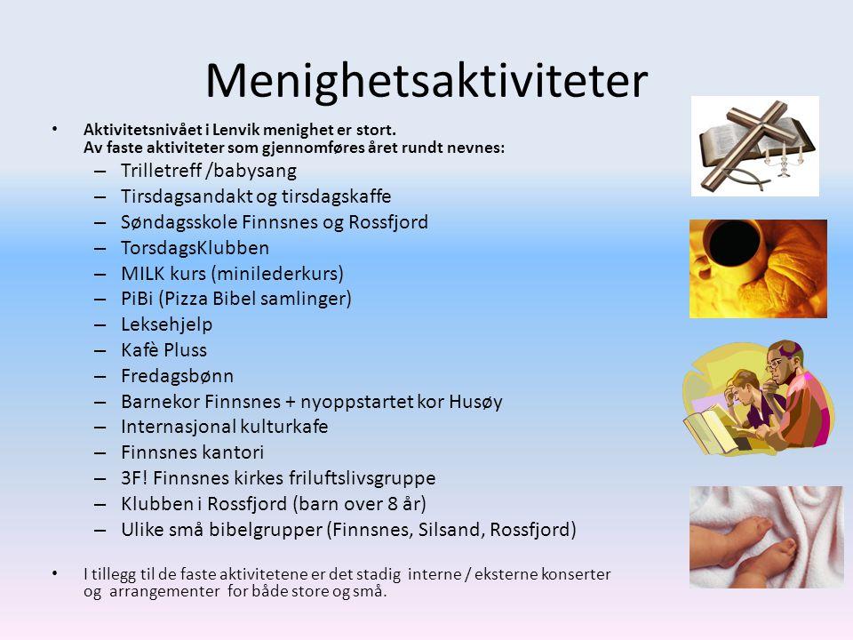 Menighetsaktiviteter • Aktivitetsnivået i Lenvik menighet er stort. Av faste aktiviteter som gjennomføres året rundt nevnes: – Trilletreff /babysang –