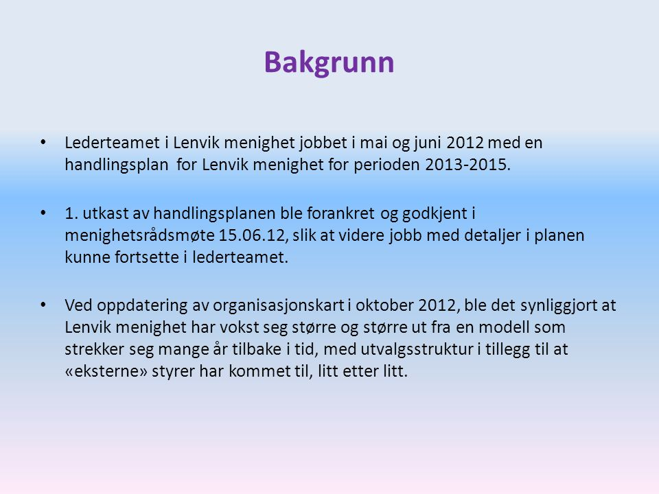 Bakgrunn • Lederteamet i Lenvik menighet jobbet i mai og juni 2012 med en handlingsplan for Lenvik menighet for perioden 2013-2015. • 1. utkast av han