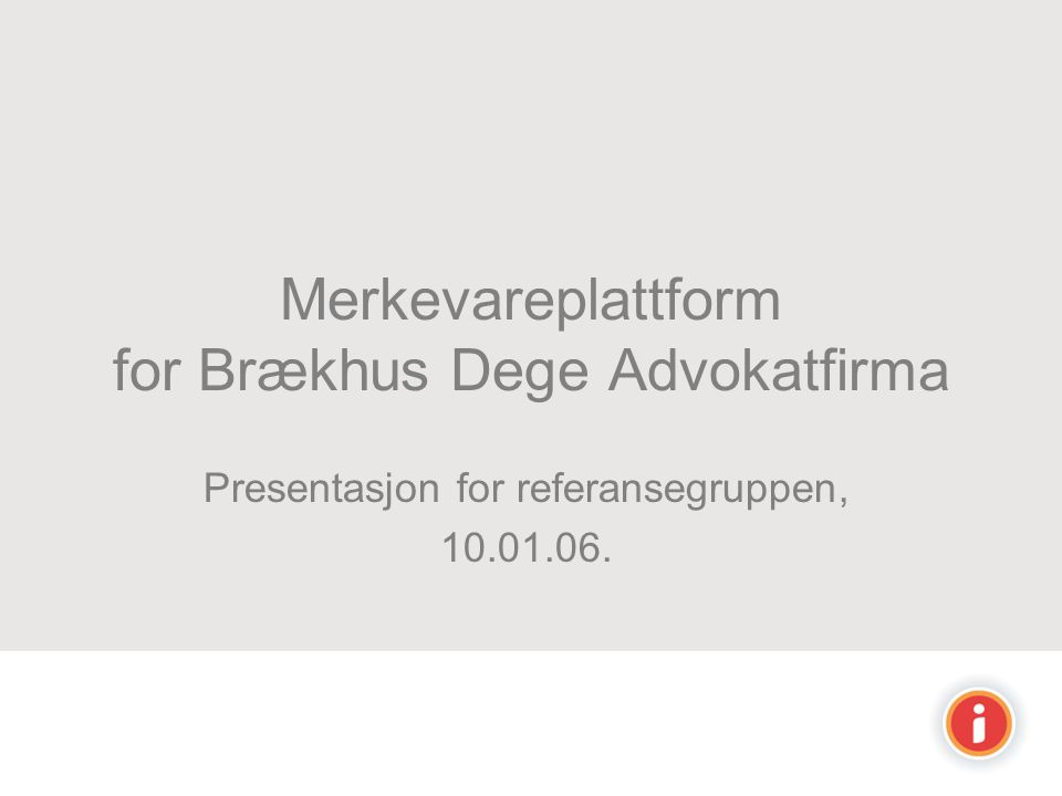 Merkevareplattform for Brækhus Dege Advokatfirma Presentasjon for referansegruppen, 10.01.06.