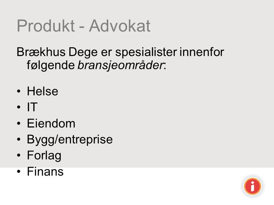 Produkt - Advokat Brækhus Dege er spesialister innenfor følgende bransjeområder: •Helse •IT •Eiendom •Bygg/entreprise •Forlag •Finans