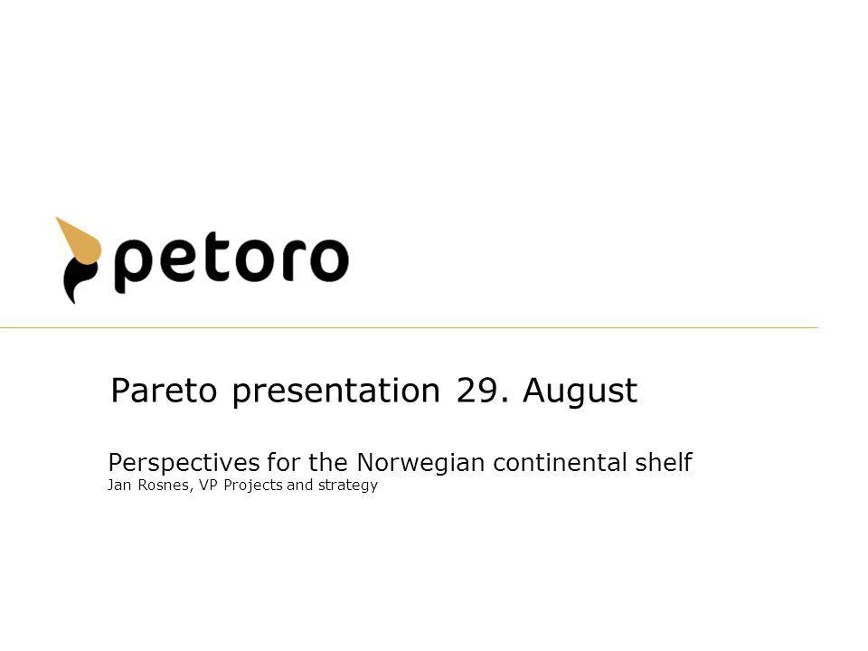 Perspectives for the Norwegian continental shelf Jan Rosnes, VP Projects and strategy Pareto presentation 29. August