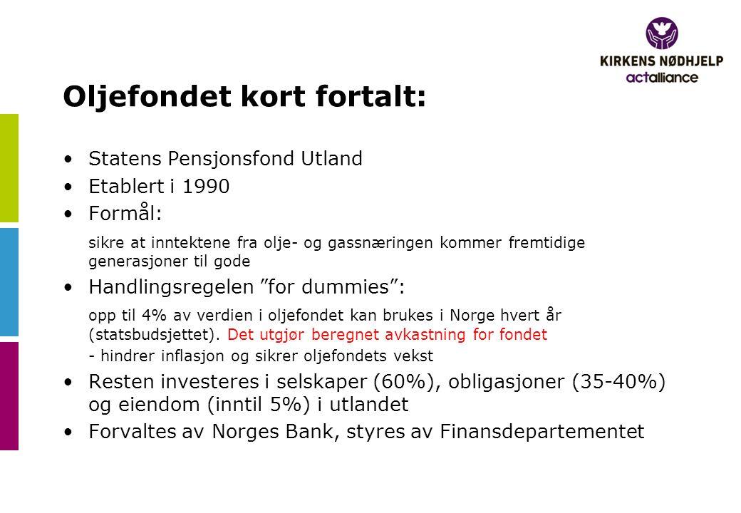 Oljefondet kort fortalt: •Statens Pensjonsfond Utland •Etablert i 1990 •Formål: sikre at inntektene fra olje- og gassnæringen kommer fremtidige genera