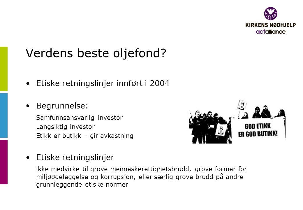 Verdens beste oljefond? •Etiske retningslinjer innført i 2004 •Begrunnelse: Samfunnsansvarlig investor Langsiktig investor Etikk er butikk – gir avkas