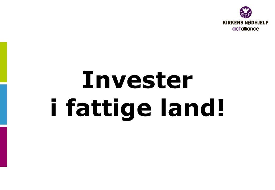 Invester i fattige land!