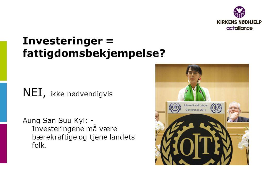 Investeringer = fattigdomsbekjempelse? NEI, ikke nødvendigvis Aung San Suu Kyi: - Investeringene må være bærekraftige og tjene landets folk.