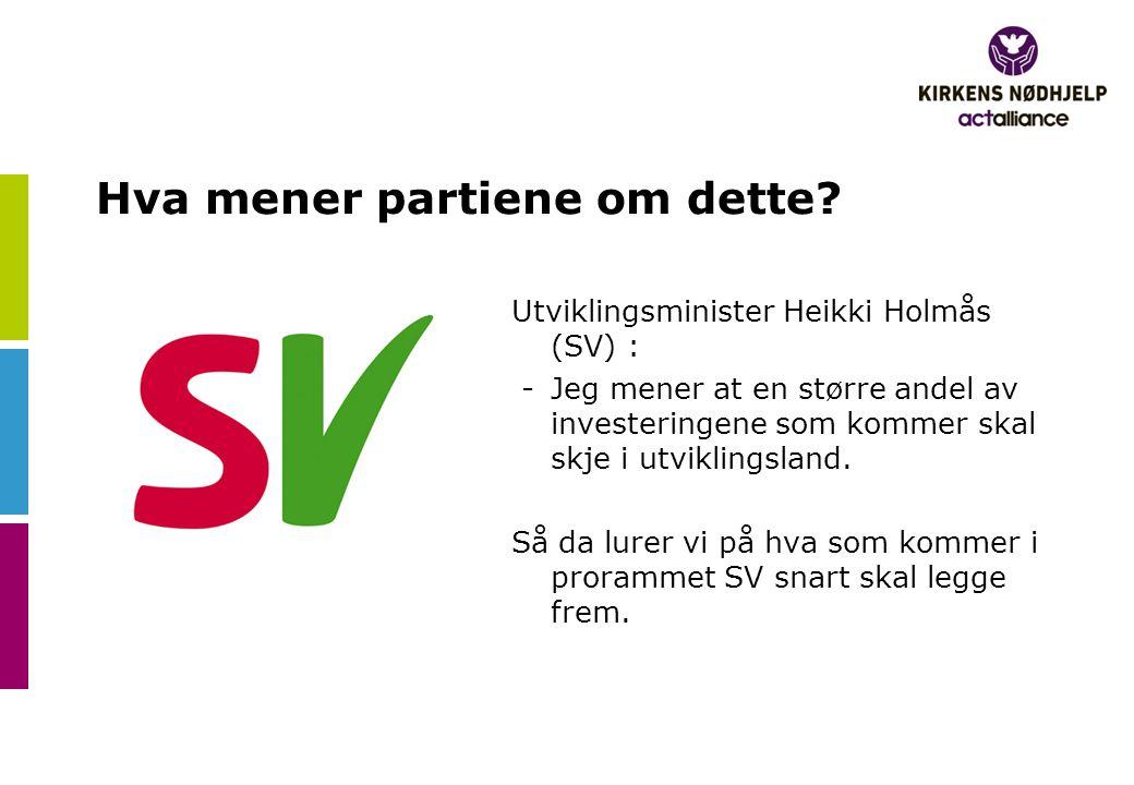 Hva mener partiene om dette? Utviklingsminister Heikki Holmås (SV) : - Jeg mener at en større andel av investeringene som kommer skal skje i utvikling