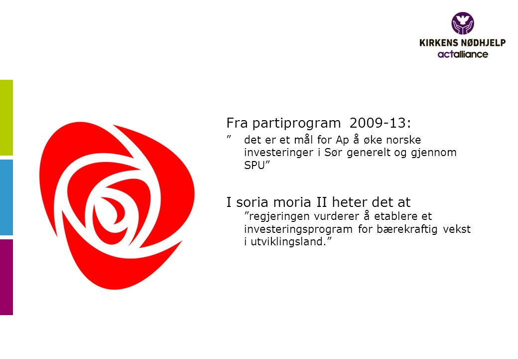 """Fra partiprogram 2009-13: """"det er et mål for Ap å øke norske investeringer i Sør generelt og gjennom SPU"""" I soria moria II heter det at """"regjeringen v"""