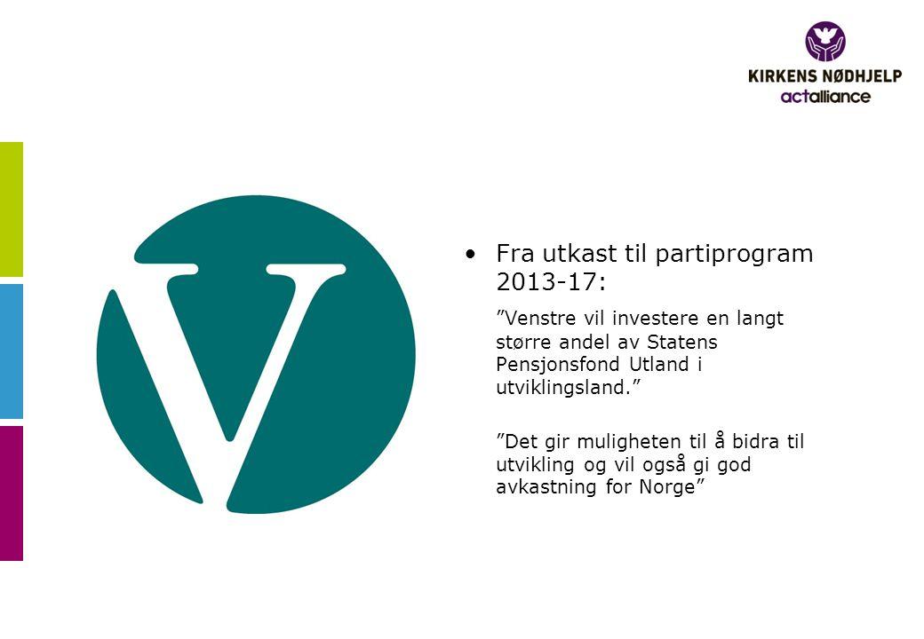 """•Fra utkast til partiprogram 2013-17: """"Venstre vil investere en langt større andel av Statens Pensjonsfond Utland i utviklingsland."""" """"Det gir mulighet"""