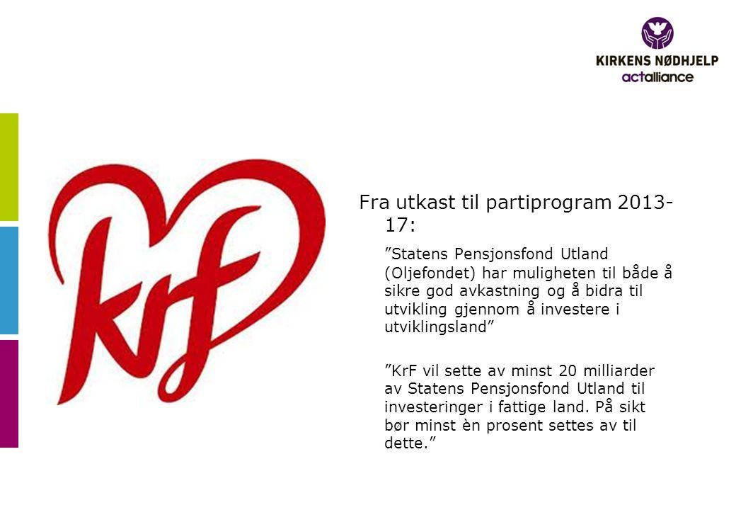 """Fra utkast til partiprogram 2013- 17: """"Statens Pensjonsfond Utland (Oljefondet) har muligheten til både å sikre god avkastning og å bidra til utviklin"""