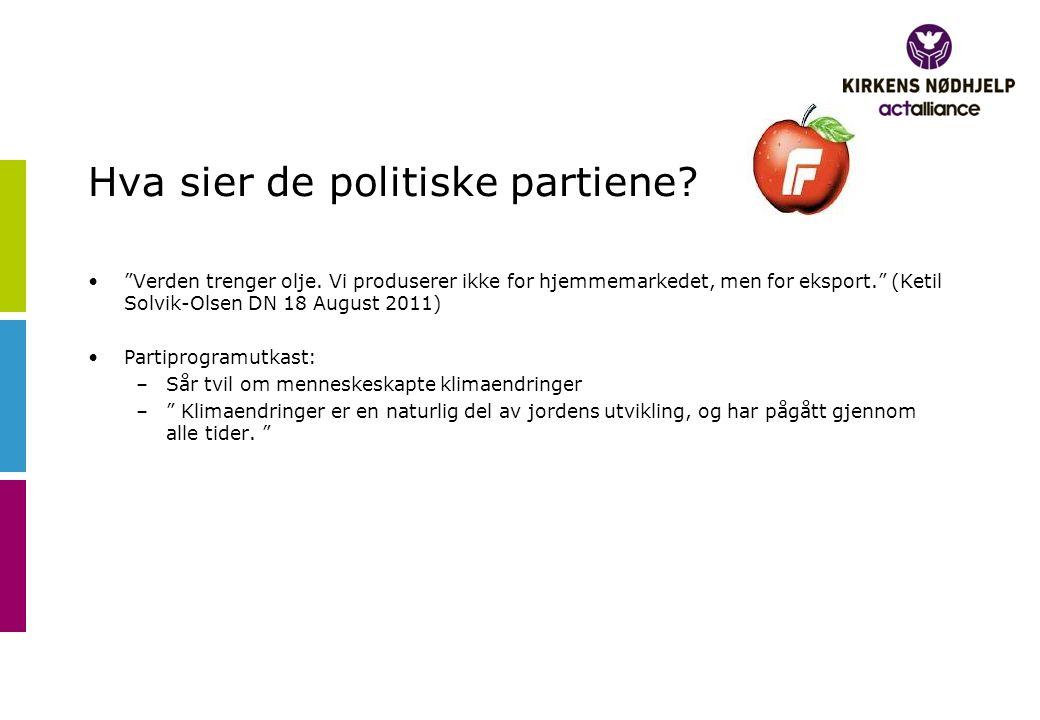 """Hva sier de politiske partiene? •""""Verden trenger olje. Vi produserer ikke for hjemmemarkedet, men for eksport."""" (Ketil Solvik-Olsen DN 18 August 2011)"""