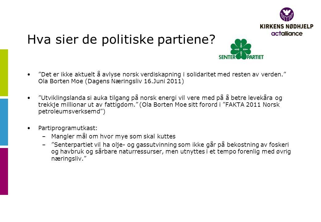"""Hva sier de politiske partiene? •""""Det er ikke aktuelt å avlyse norsk verdiskapning i solidaritet med resten av verden."""" Ola Borten Moe (Dagens Nærings"""