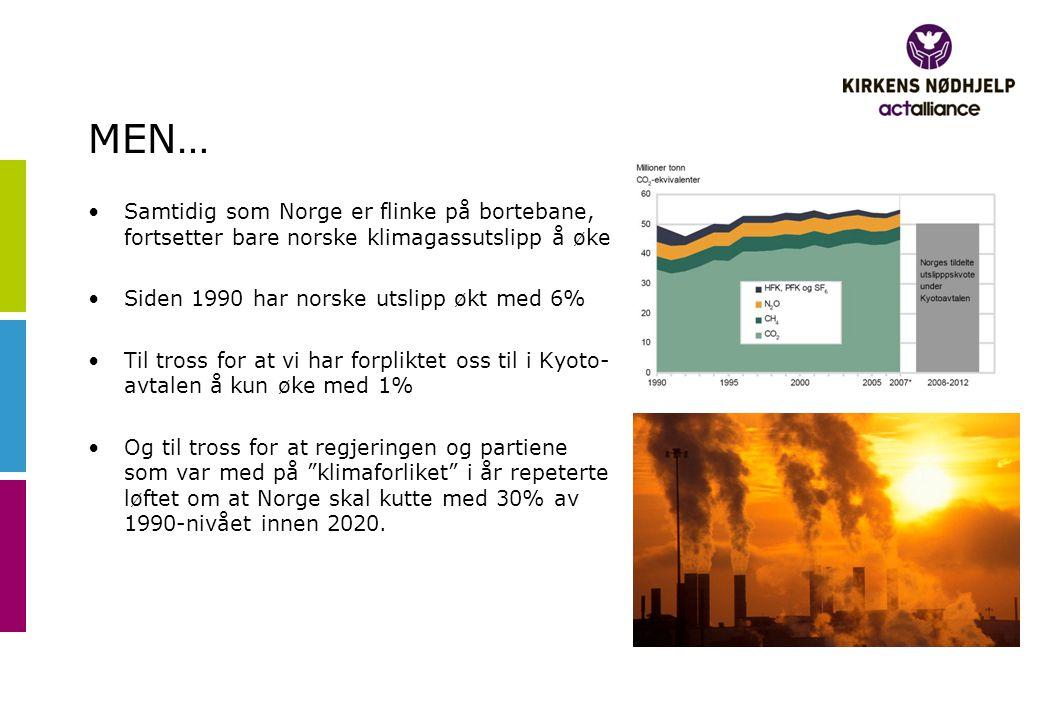 MEN… •Samtidig som Norge er flinke på bortebane, fortsetter bare norske klimagassutslipp å øke •Siden 1990 har norske utslipp økt med 6% •Til tross fo