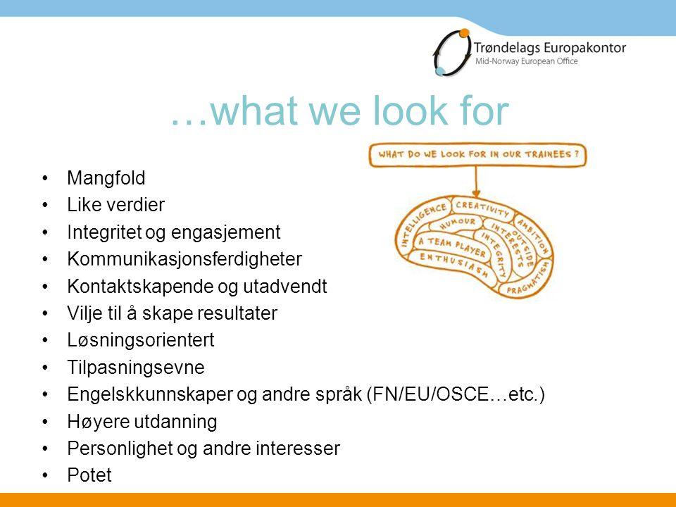 …what we look for •Mangfold •Like verdier •Integritet og engasjement •Kommunikasjonsferdigheter •Kontaktskapende og utadvendt •Vilje til å skape resul