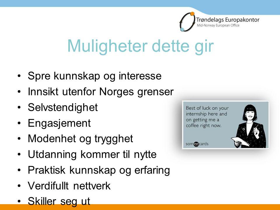 Muligheter dette gir •Spre kunnskap og interesse •Innsikt utenfor Norges grenser •Selvstendighet •Engasjement •Modenhet og trygghet •Utdanning kommer