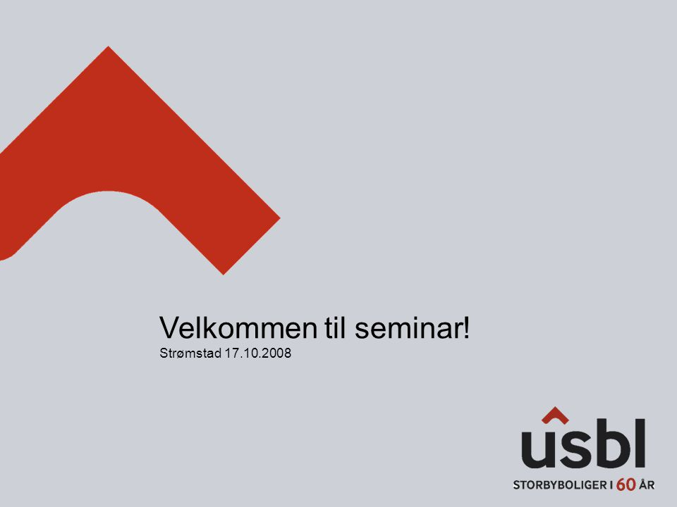 Velkommen til seminar! Strømstad 17.10.2008