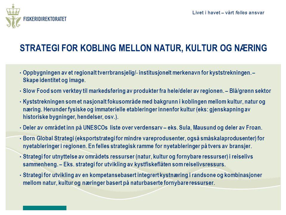 Livet i havet – vårt felles ansvar STRATEGI FOR KOBLING MELLON NATUR, KULTUR OG NÆRING • Oppbygningen av et regionalt tverrbransjelig/- institusjonelt merkenavn for kyststrekningen.