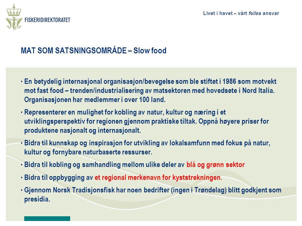 Livet i havet – vårt felles ansvar MAT SOM SATSNINGSOMRÅDE – Slow food • En betydelig internasjonal organisasjon/bevegelse som ble stiftet i 1986 som motvekt mot fast food – trenden/industrialisering av matsektoren med hovedsete i Nord Italia.